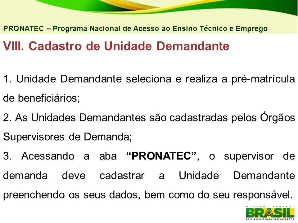 PRONATEC – Programa Nacional de Acesso ao Ensino Técnico e Emprego VIII. Cadastro de Unidade Demandante 1. Unidade Demandante seleciona e realiza a pr