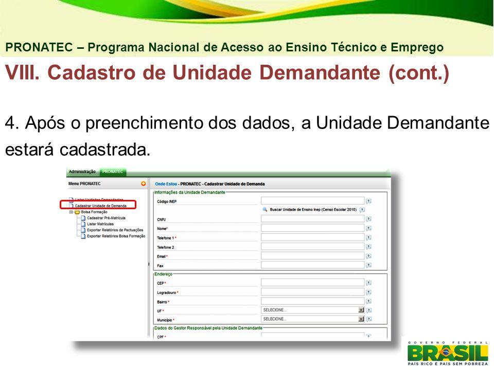 PRONATEC – Programa Nacional de Acesso ao Ensino Técnico e Emprego VIII. Cadastro de Unidade Demandante (cont.) 4. Após o preenchimento dos dados, a U