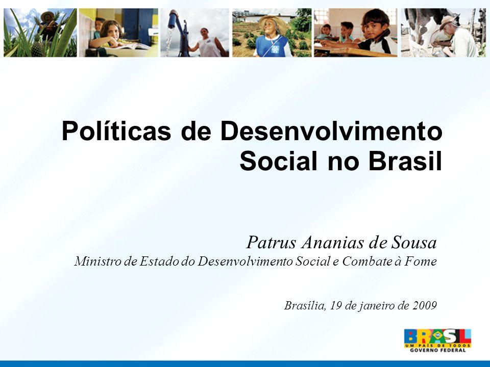 Políticas de Desenvolvimento Social no Brasil Patrus Ananias de Sousa Ministro de Estado do Desenvolvimento Social e Combate à Fome Brasília, 19 de ja