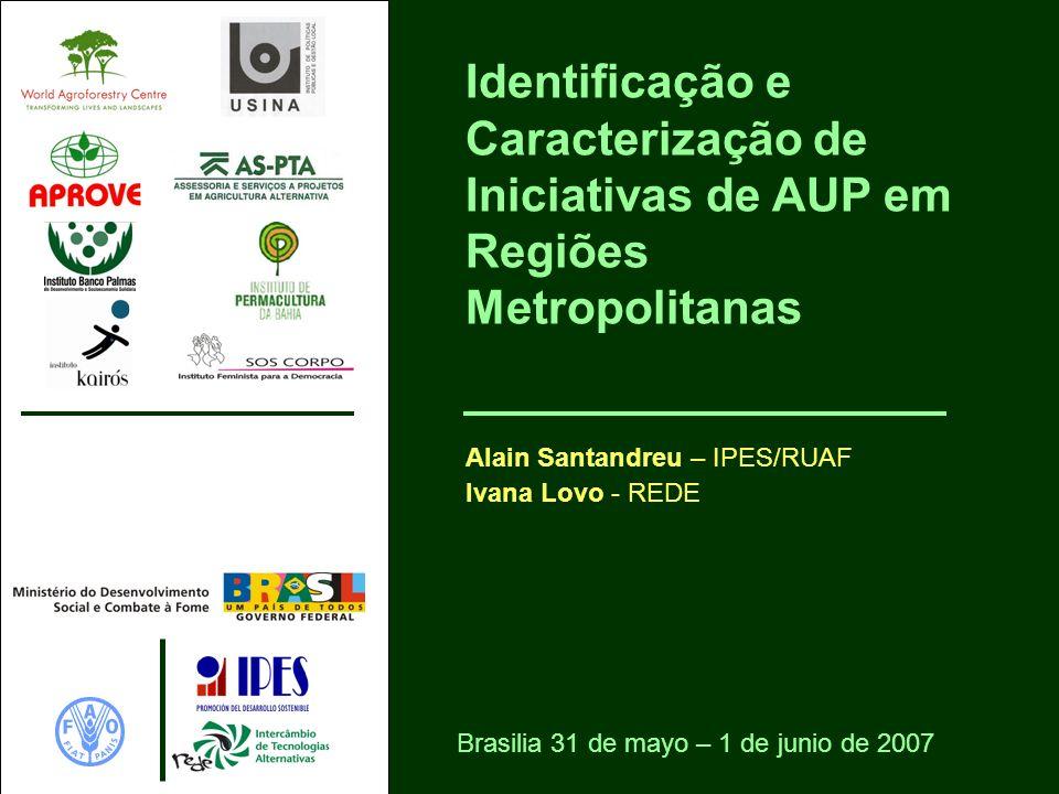 Identificação e Caracterização de Iniciativas de AUP em Regiões Metropolitanas O estudo foi realizado em 11 aglomerados metropolitanos das 5 regiões brasileiras: Regiões Norte e Nordeste: Belém, Fortaleza, Salvador e Recife.