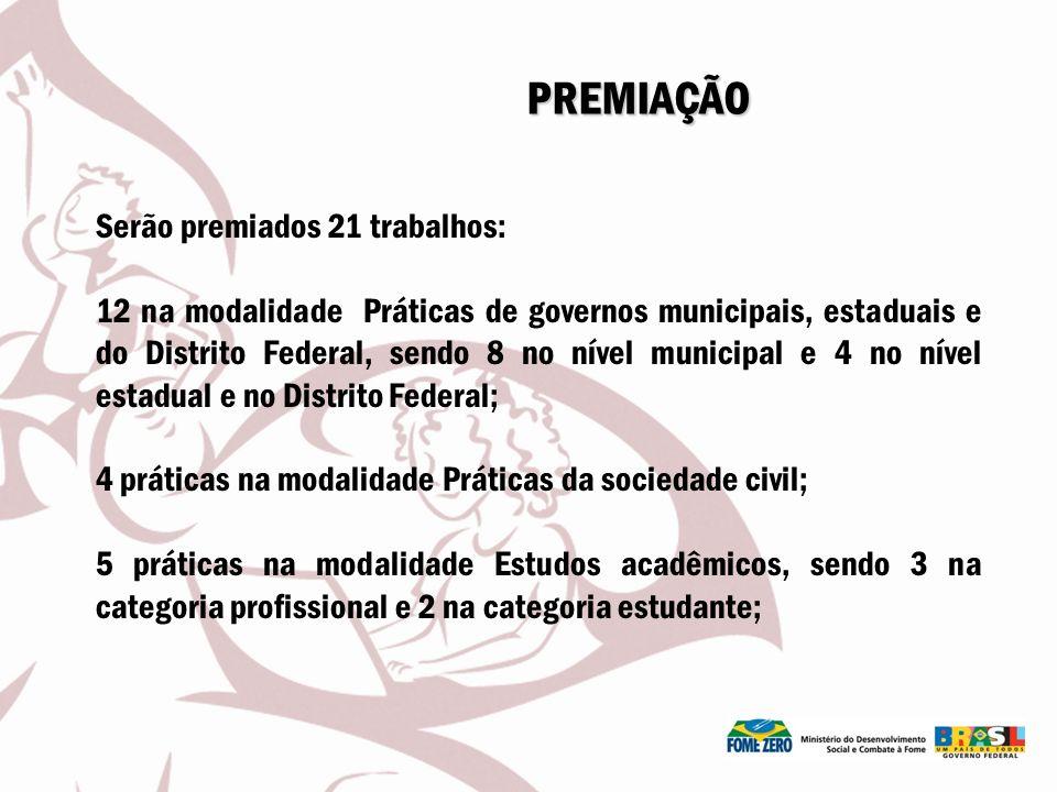 PREMIAÇÃO Serão premiados 21 trabalhos: 12 na modalidade Práticas de governos municipais, estaduais e do Distrito Federal, sendo 8 no nível municipal