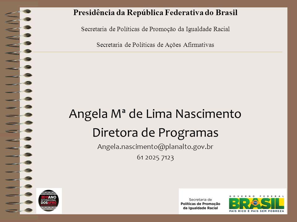 Presidência da República Federativa do Brasil Secretaria de Políticas de Promoção da Igualdade Racial Secretaria de Políticas de Ações Afirmativas Ang