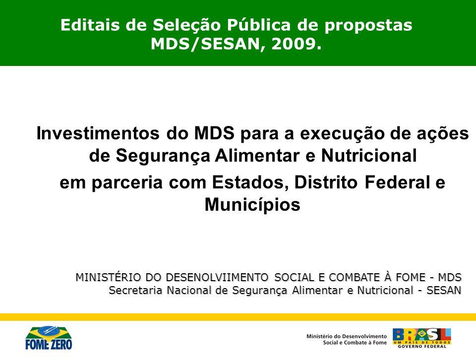 Investimentos do MDS para a execução de ações de Segurança Alimentar e Nutricional em parceria com Estados, Distrito Federal e Municípios Editais de S