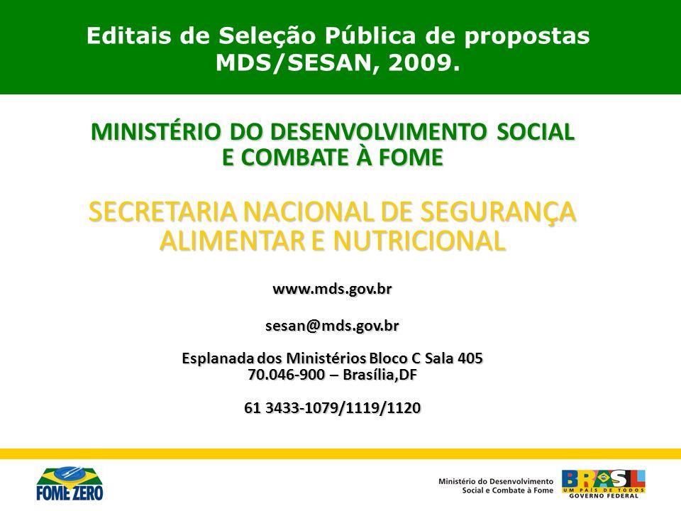 MINISTÉRIO DO DESENVOLVIMENTO SOCIAL E COMBATE À FOME SECRETARIA NACIONAL DE SEGURANÇA ALIMENTAR E NUTRICIONAL www.mds.gov.br sesan@mds.gov.br Esplana