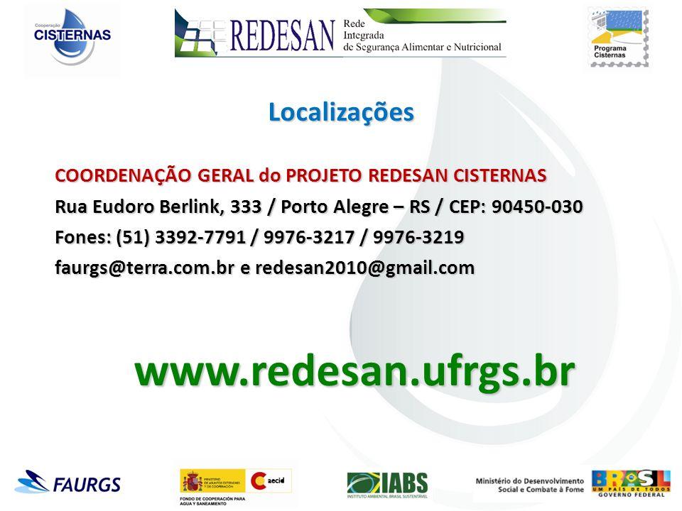 COORDENAÇÃO GERAL do PROJETO REDESAN CISTERNAS Rua Eudoro Berlink, 333 / Porto Alegre – RS / CEP: 90450-030 Fones: (51) 3392-7791 / 9976-3217 / 9976-3219 faurgs@terra.com.br e redesan2010@gmail.com www.redesan.ufrgs.br Localizações