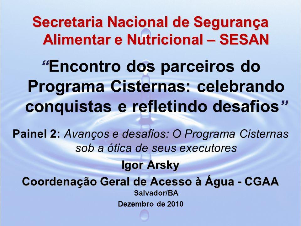 Projeto Piloto: Convênio Governo do Estado da Bahia 13 (treze) municípios, 43 cisternas para consumo, 43 cisternas para produção nas escolas da zona rural e 811 cisternas de consumo para as famílias de baixa renda dessas comunidades.