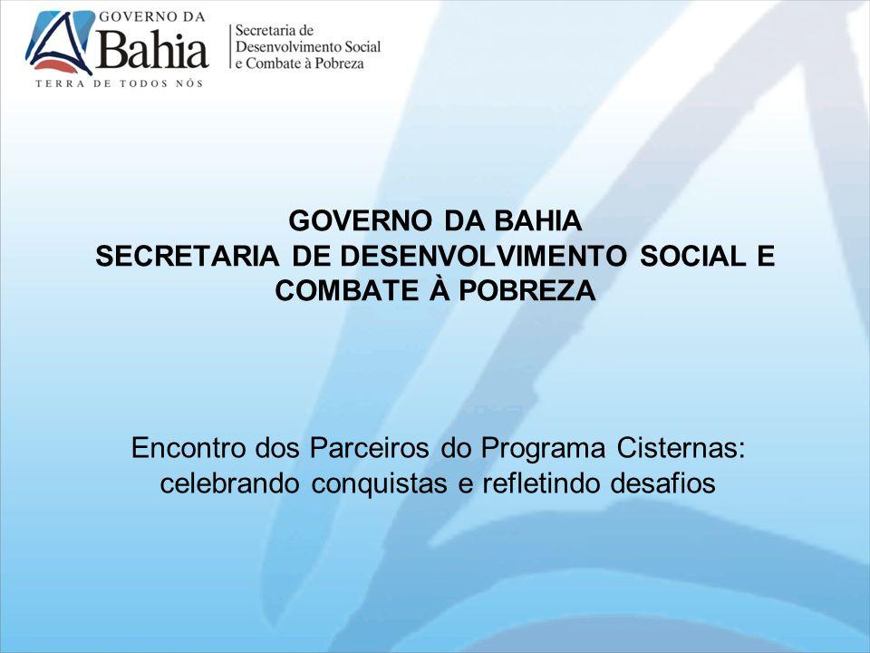 GOVERNO DA BAHIA SECRETARIA DE DESENVOLVIMENTO SOCIAL E COMBATE À POBREZA Encontro dos Parceiros do Programa Cisternas: celebrando conquistas e reflet
