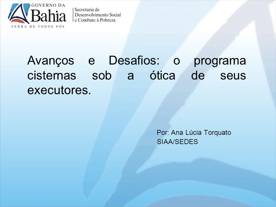 Avanços e Desafios: o programa cisternas sob a ótica de seus executores. Por: Ana Lúcia Torquato SIAA/SEDES