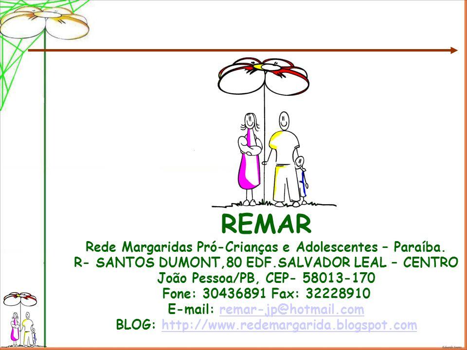 REMAR Rede Margaridas Pró-Crianças e Adolescentes – Paraíba. R- SANTOS DUMONT,80 EDF.SALVADOR LEAL – CENTRO João Pessoa/PB, CEP- 58013-170 Fone: 30436