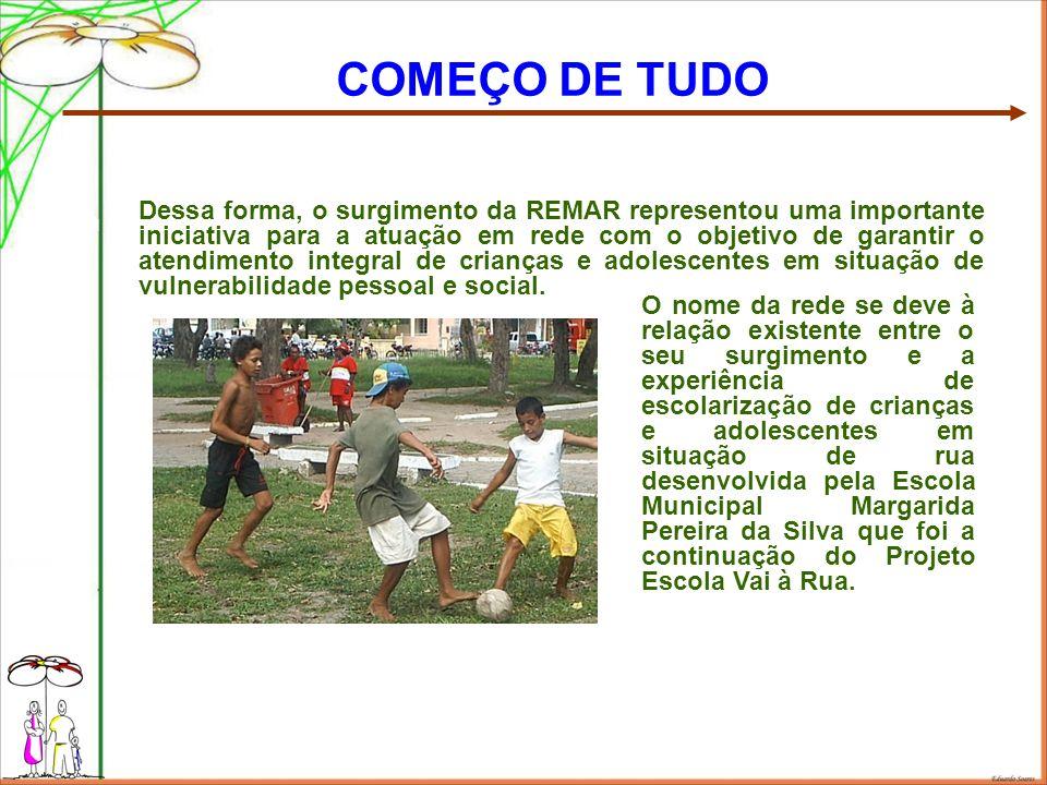 Dessa forma, o surgimento da REMAR representou uma importante iniciativa para a atuação em rede com o objetivo de garantir o atendimento integral de crianças e adolescentes em situação de vulnerabilidade pessoal e social.