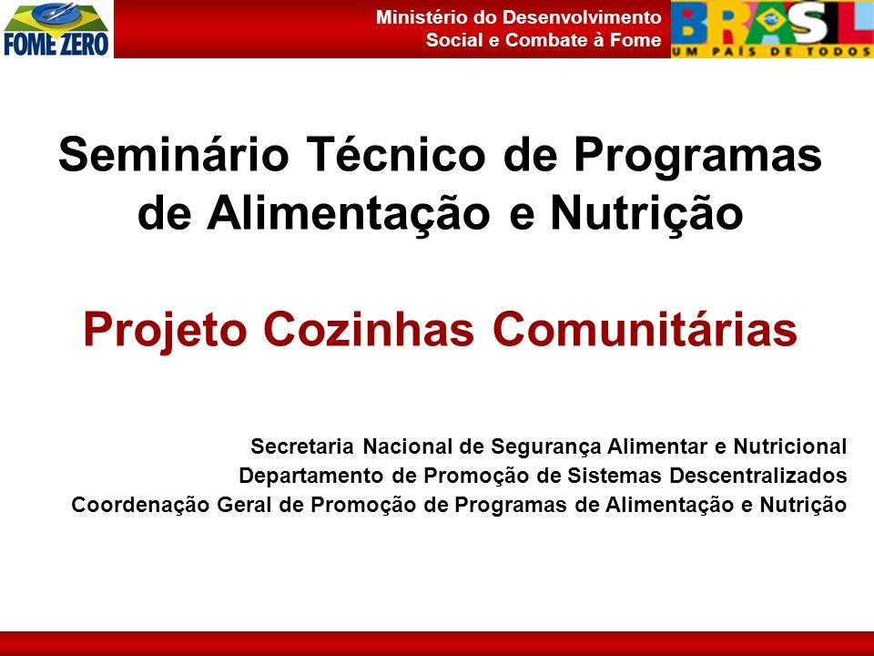 Ministério do Desenvolvimento Social e Combate à Fome Seminário Técnico de Programas de Alimentação e Nutrição Projeto Cozinhas Comunitárias Secretari