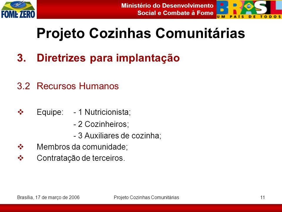 Ministério do Desenvolvimento Social e Combate à Fome Brasília, 17 de março de 2006 Projeto Cozinhas Comunitárias 11 Projeto Cozinhas Comunitárias 3.D