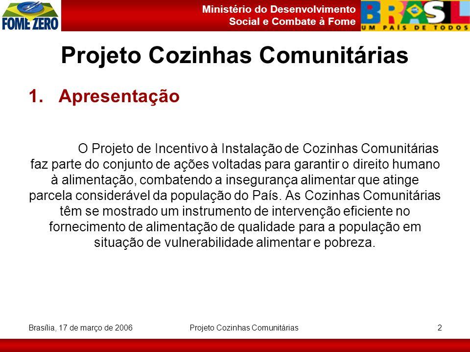 Ministério do Desenvolvimento Social e Combate à Fome Brasília, 17 de março de 2006 Projeto Cozinhas Comunitárias 2 1. Apresentação O Projeto de Incen