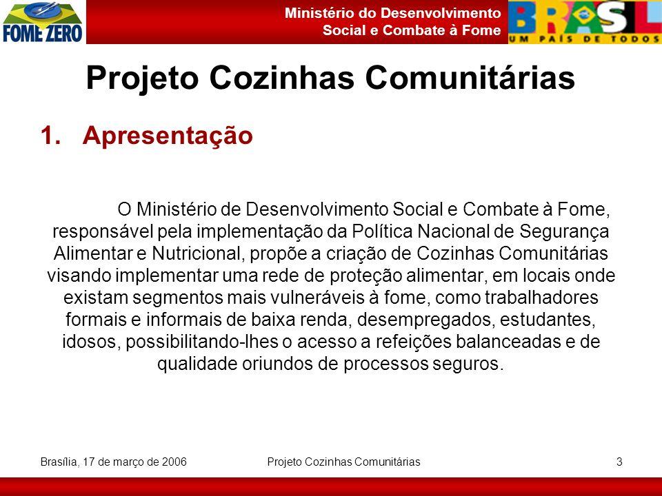 Ministério do Desenvolvimento Social e Combate à Fome Brasília, 17 de março de 2006 Projeto Cozinhas Comunitárias 3 1. Apresentação O Ministério de De