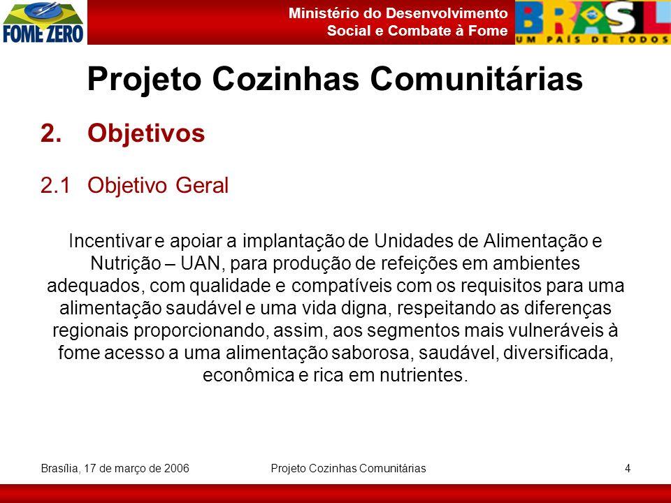 Ministério do Desenvolvimento Social e Combate à Fome Brasília, 17 de março de 2006 Projeto Cozinhas Comunitárias 4 2.Objetivos 2.1Objetivo Geral Ince