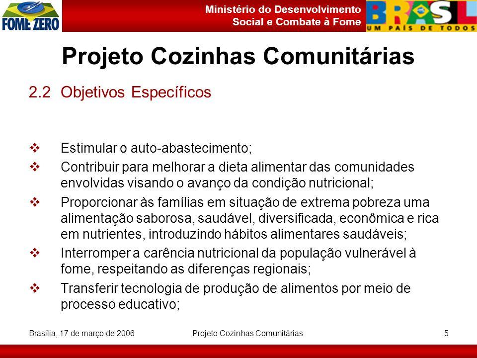 Ministério do Desenvolvimento Social e Combate à Fome Brasília, 17 de março de 2006 Projeto Cozinhas Comunitárias 5 2.2Objetivos Específicos Estimular