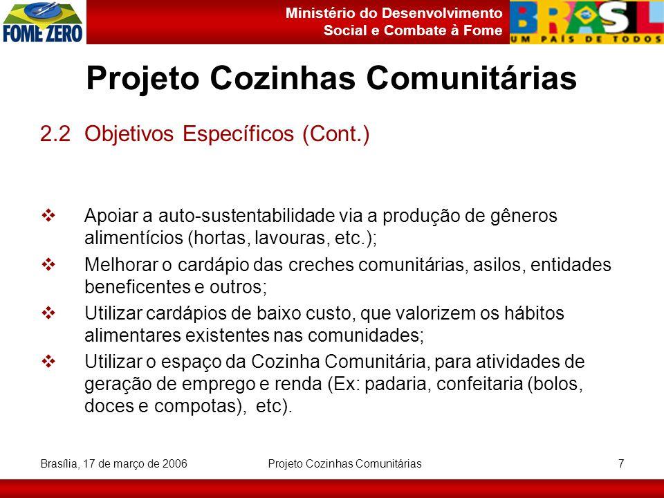 Ministério do Desenvolvimento Social e Combate à Fome Brasília, 17 de março de 2006 Projeto Cozinhas Comunitárias 8 3.Diretrizes para implantação Produção – mínima de 200 refeições/dia por unidade; Funcionamento – mínimo de 05 dias por semana; Operacionalização – pode ser assumida por Organizações Comunitárias; Repasse de recursos (Convênio) – exclusivamente com os Entes Federativos (Municípios, Estados e Distrito Federal); Refeição (almoço, jantar) – fornecimento de preparação dietética normocalórica, no mínimo de 1.200 cal/refeição, cardápio básico e balanceado; Refeições Leves (desjejum, lanches) - 05 Refeições leves equivalem à 01 Refeição normocalórica);