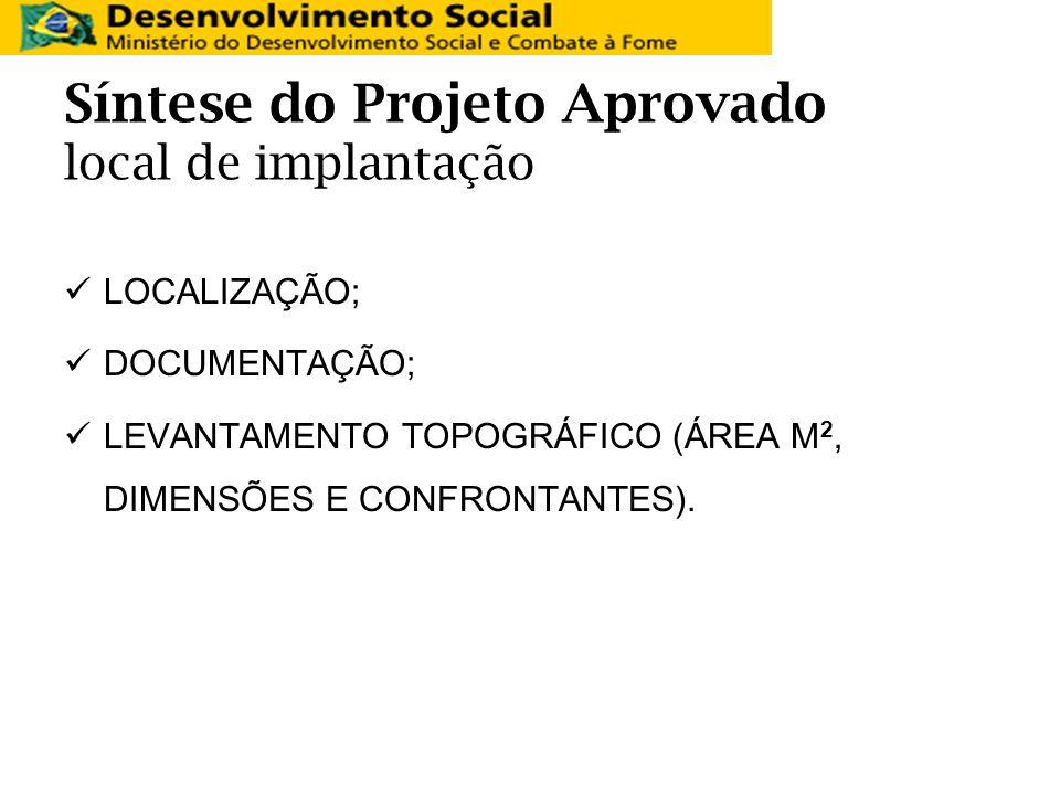 Síntese do Projeto Aprovado local de implantação LOCALIZAÇÃO; DOCUMENTAÇÃO; LEVANTAMENTO TOPOGRÁFICO (ÁREA M 2, DIMENSÕES E CONFRONTANTES).