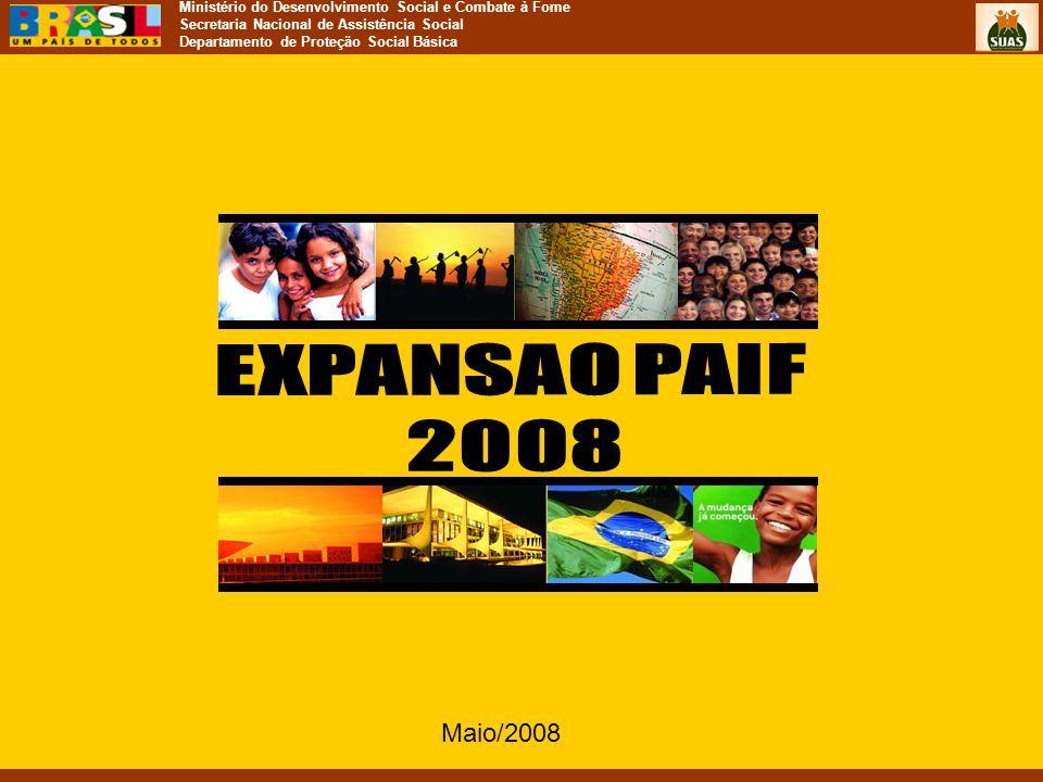Ministério do Desenvolvimento Social e Combate à Fome Secretaria Nacional de Assistência Social Departamento de Proteção Social Básica Maio/2008