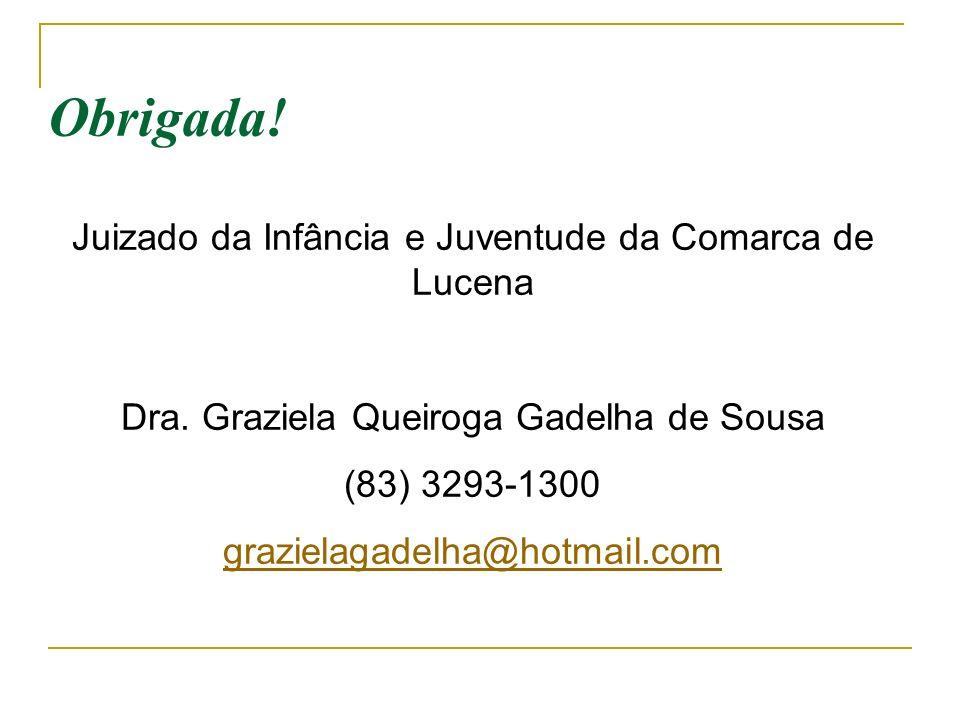 Obrigada! Juizado da Infância e Juventude da Comarca de Lucena Dra. Graziela Queiroga Gadelha de Sousa (83) 3293-1300 grazielagadelha@hotmail.com