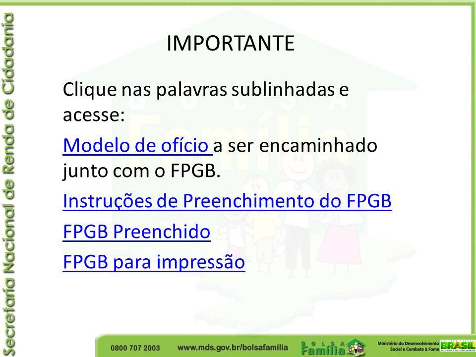 IMPORTANTE Clique nas palavras sublinhadas e acesse: Modelo de ofício Modelo de ofício a ser encaminhado junto com o FPGB. Instruções de Preenchimento