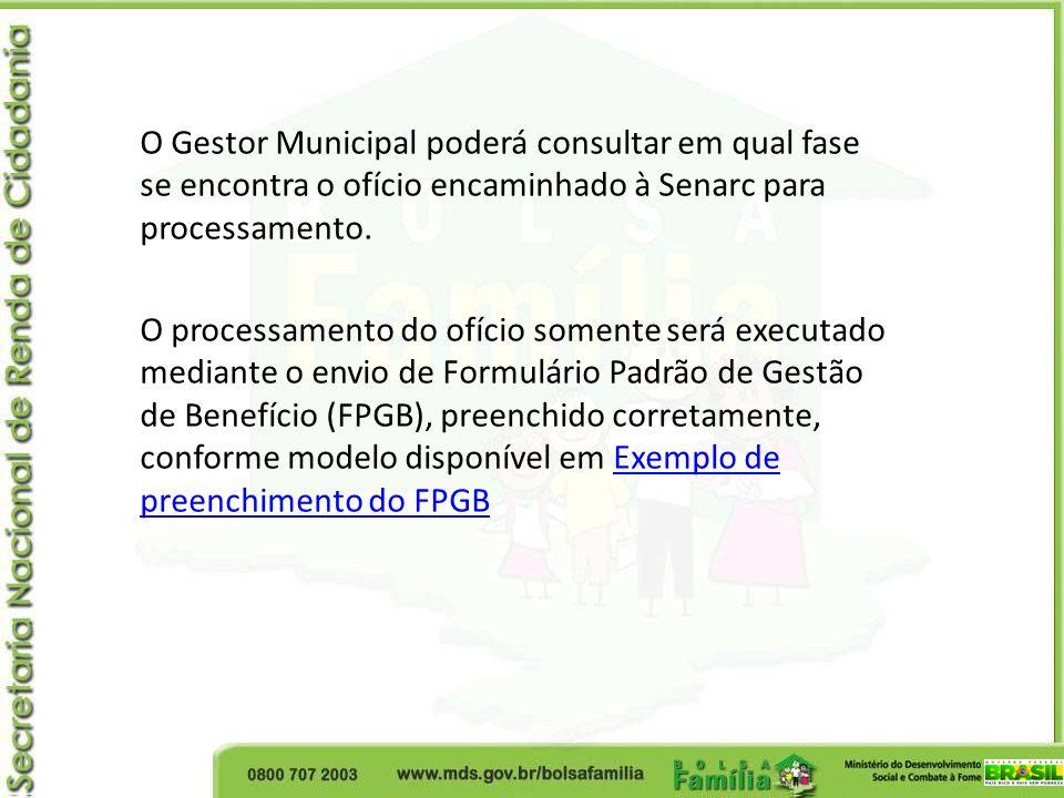 O Gestor Municipal poderá consultar em qual fase se encontra o ofício encaminhado à Senarc para processamento. O processamento do ofício somente será