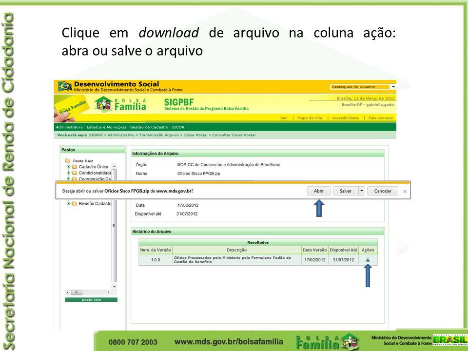 Clique em download de arquivo na coluna ação: abra ou salve o arquivo