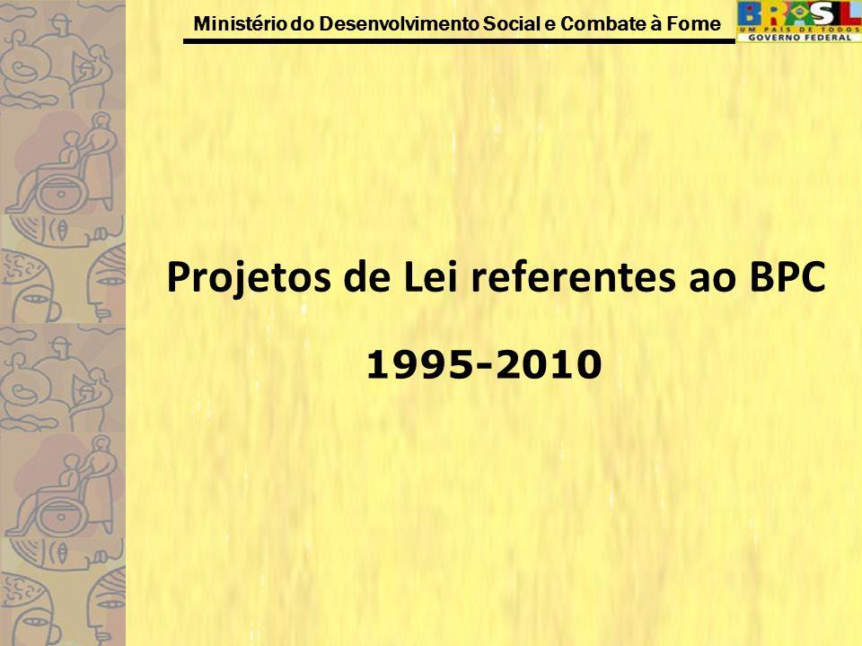 Ministério do Desenvolvimento Social e Combate à Fome Projetos de Lei referentes ao BPC 1995-2010