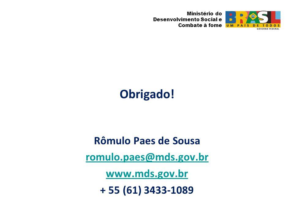 Ministério do Desenvolvimento Social e Combate à fome Obrigado! Rômulo Paes de Sousa romulo.paes@mds.gov.br www.mds.gov.br + 55 (61) 3433-1089