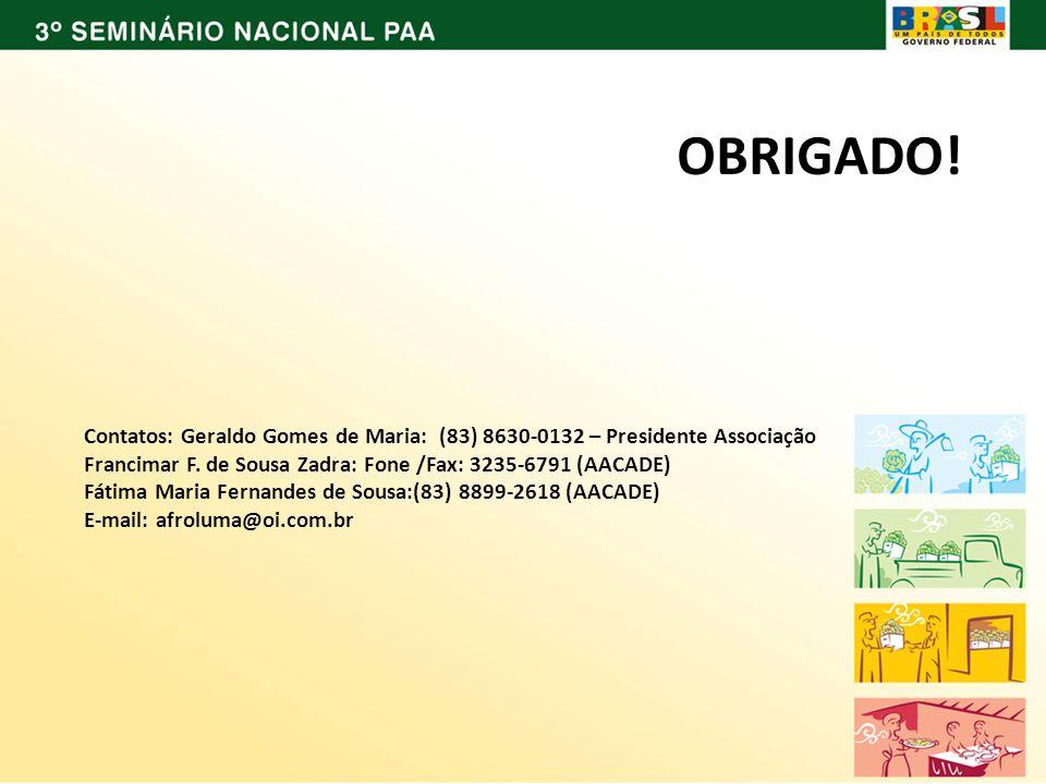 Contatos: Geraldo Gomes de Maria: (83) 8630-0132 – Presidente Associação Francimar F.