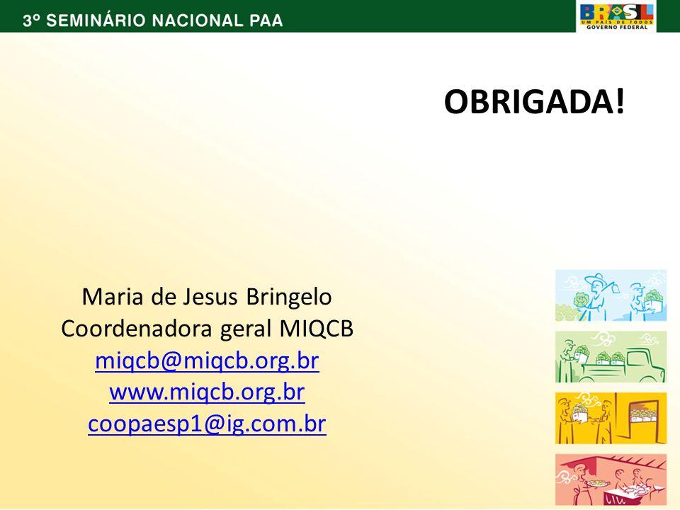 Maria de Jesus Bringelo Coordenadora geral MIQCB miqcb@miqcb.org.br www.miqcb.org.br coopaesp1@ig.com.br OBRIGADA!