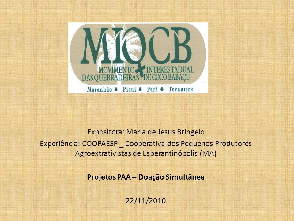 Expositora: Maria de Jesus Bringelo Experiência: COOPAESP _ Cooperativa dos Pequenos Produtores Agroextrativistas de Esperantinópolis (MA) Projetos PA