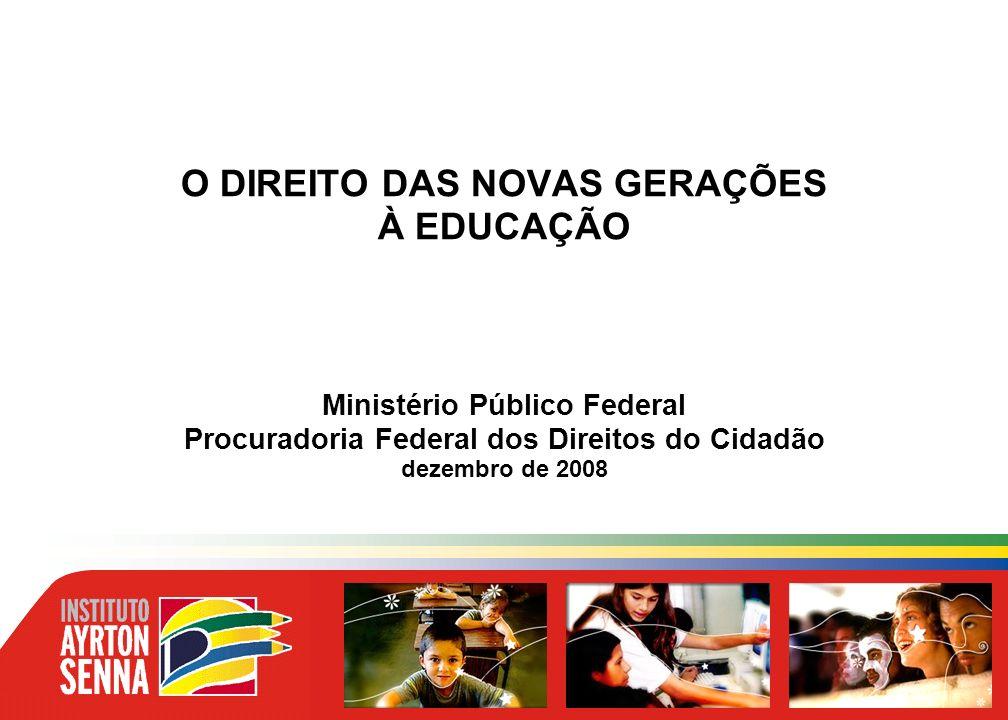 O DIREITO DAS NOVAS GERAÇÕES À EDUCAÇÃO Ministério Público Federal Procuradoria Federal dos Direitos do Cidadão dezembro de 2008