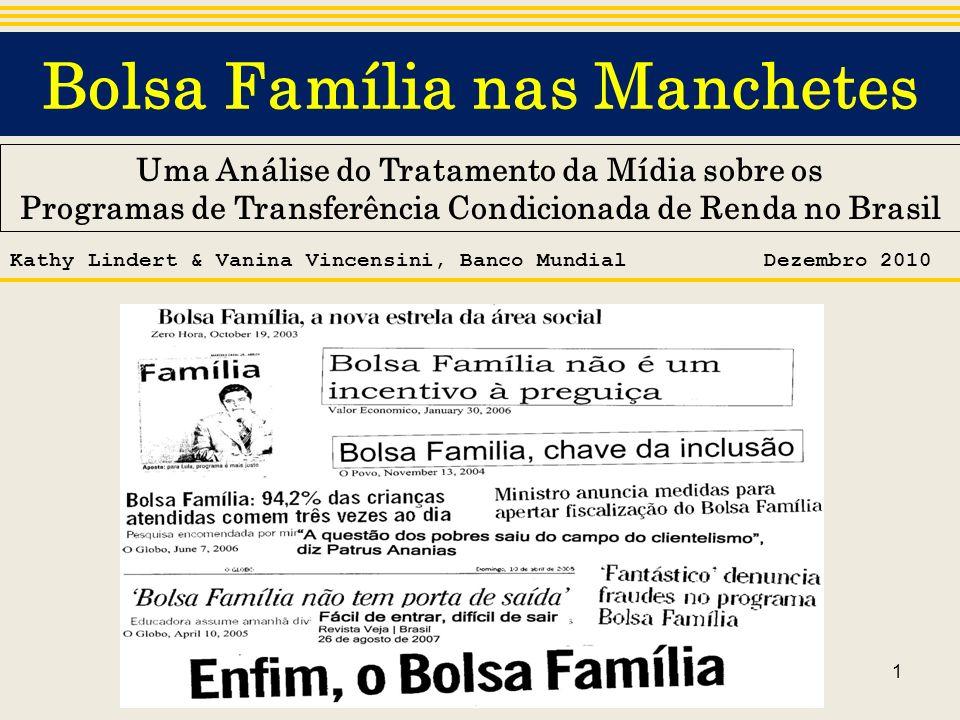 1 Bolsa Família nas Manchetes Uma Análise do Tratamento da Mídia sobre os Programas de Transferência Condicionada de Renda no Brasil Kathy Lindert & V