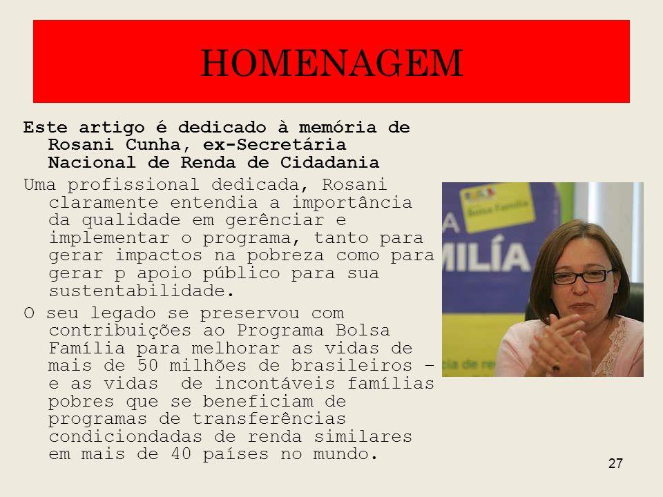 27 HOMENAGEM Este artigo é dedicado à memória de Rosani Cunha, ex-Secretária Nacional de Renda de Cidadania Uma profissional dedicada, Rosani claramen