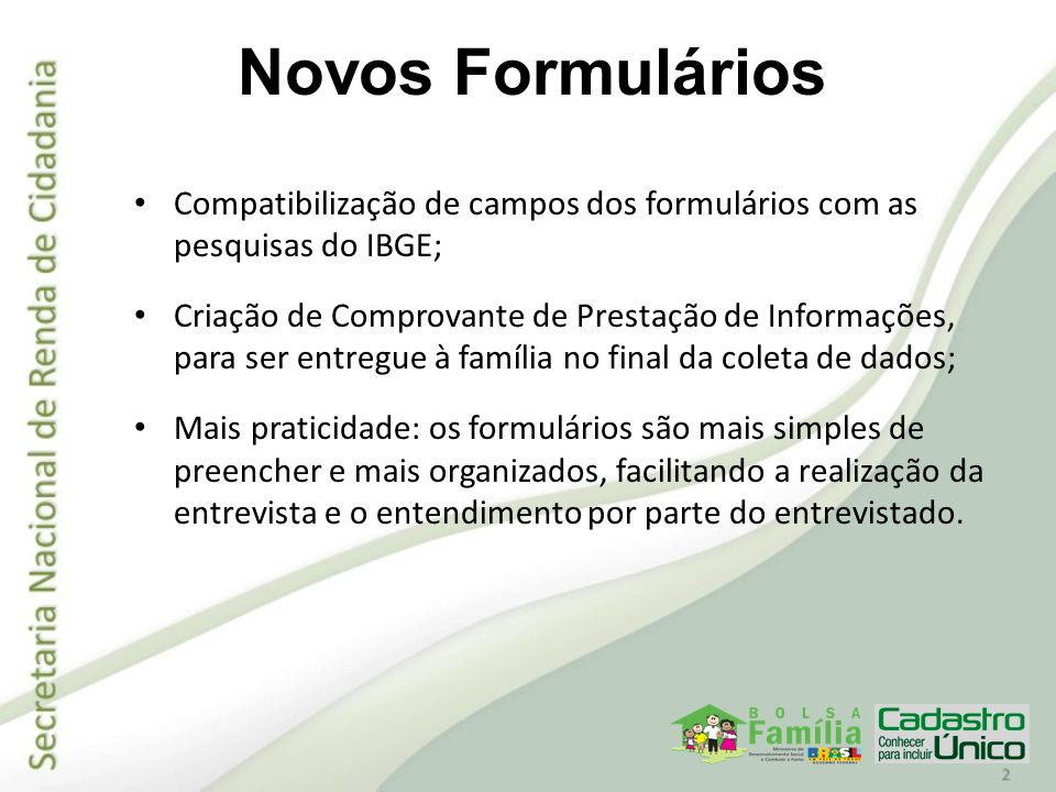 Compatibilização de campos dos formulários com as pesquisas do IBGE; Criação de Comprovante de Prestação de Informações, para ser entregue à família n