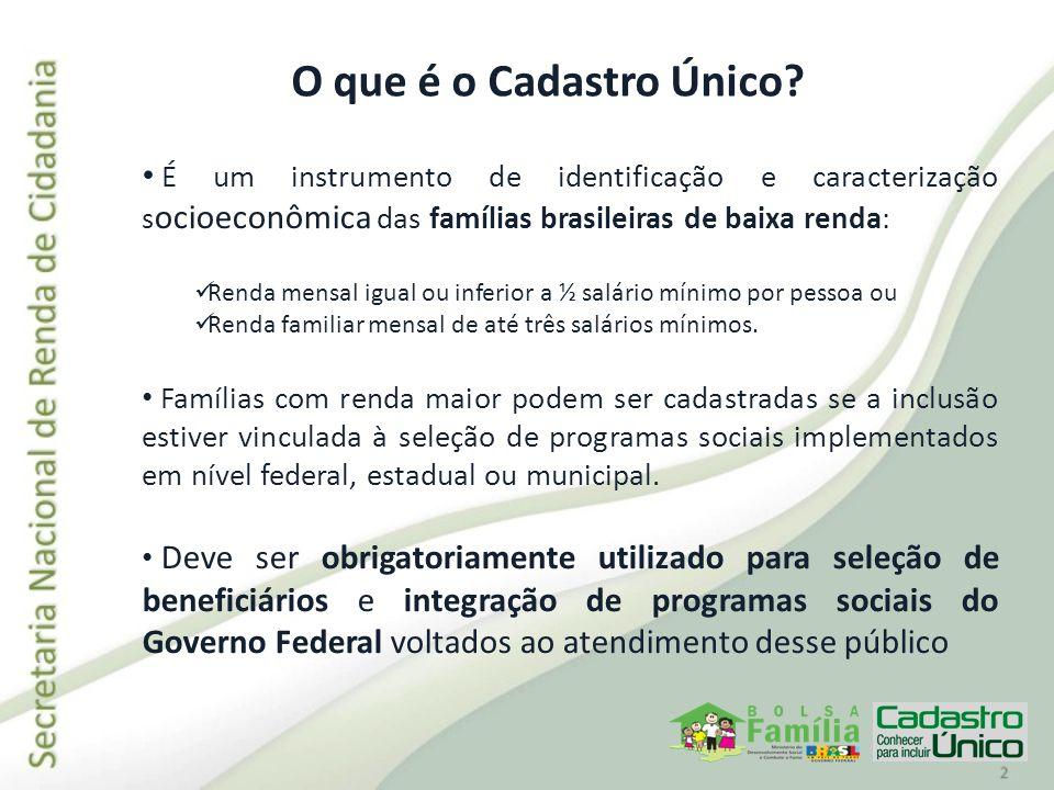 É um instrumento de identificação e caracterização s ocioeconômica das famílias brasileiras de baixa renda: Renda mensal igual ou inferior a ½ salário