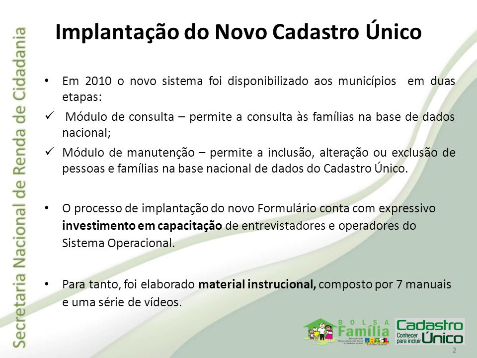 Em 2010 o novo sistema foi disponibilizado aos municípios em duas etapas: Módulo de consulta – permite a consulta às famílias na base de dados naciona