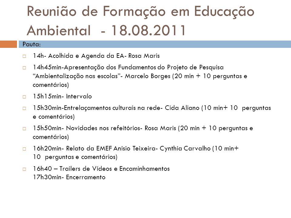 Reunião de Formação em Educação Ambiental - 18.08.2011 Pauta: 14h- Acolhida e Agenda da EA- Rosa Maris 14h45min-Apresentação dos Fundamentos do Projet