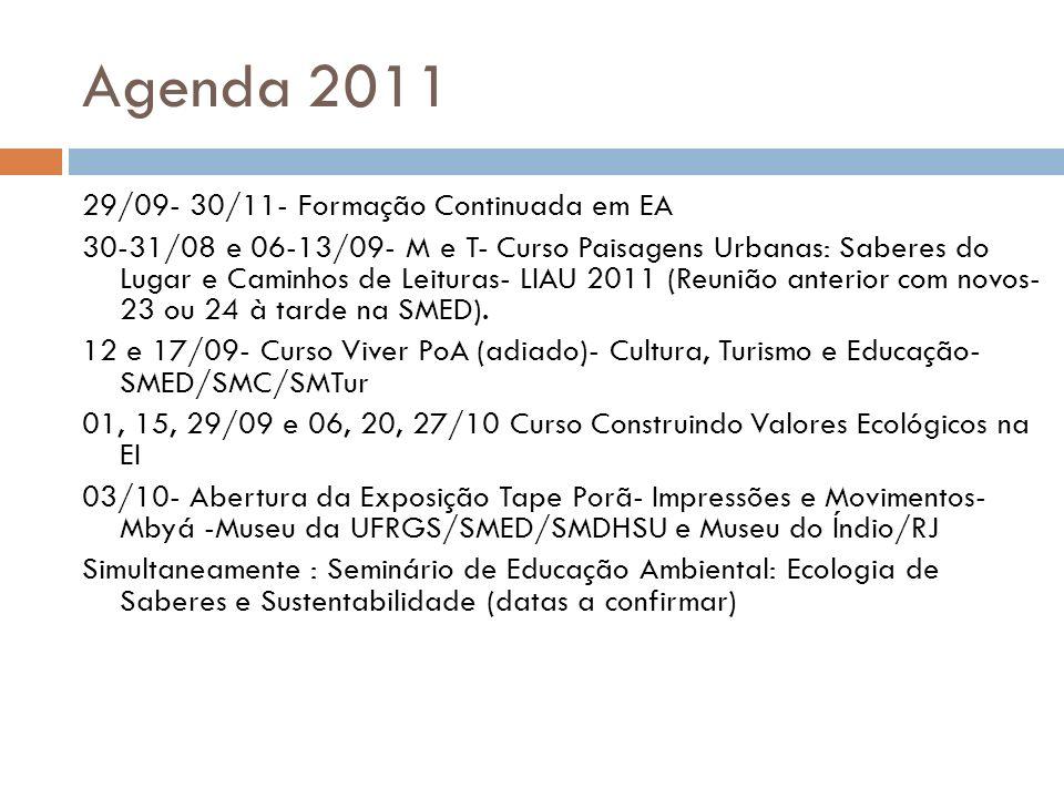 Agenda 2011 29/09- 30/11- Formação Continuada em EA 30-31/08 e 06-13/09- M e T- Curso Paisagens Urbanas: Saberes do Lugar e Caminhos de Leituras- LIAU