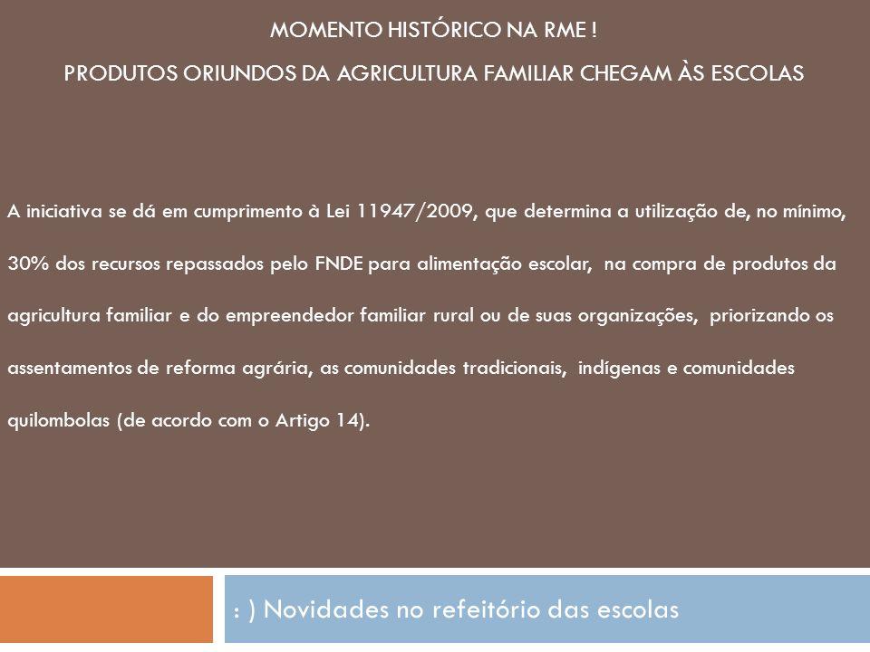 : ) Novidades no refeitório das escolas MOMENTO HISTÓRICO NA RME ! PRODUTOS ORIUNDOS DA AGRICULTURA FAMILIAR CHEGAM ÀS ESCOLAS A iniciativa se dá em c