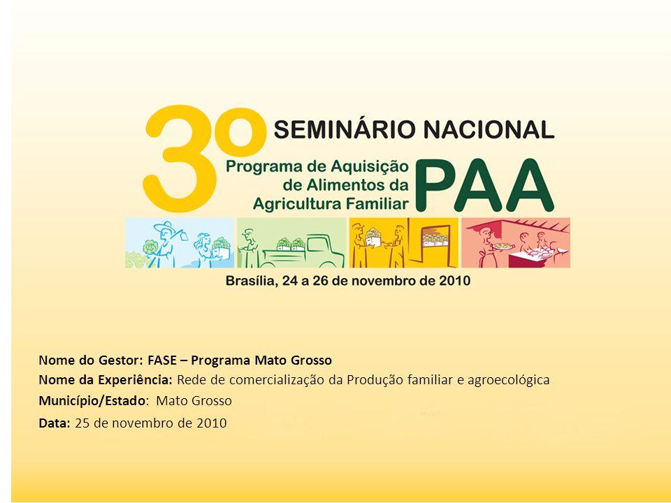 Nome do Gestor: FASE – Programa Mato Grosso Nome da Experiência: Rede de comercialização da Produção familiar e agroecológica Município/Estado: Mato G