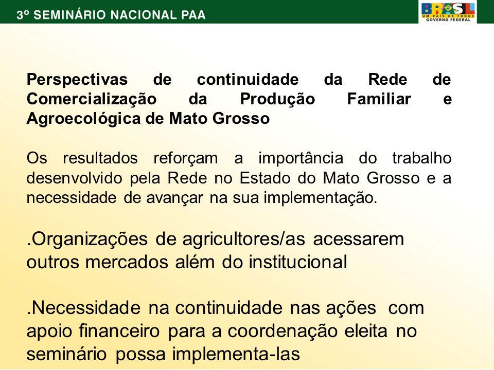 Perspectivas de continuidade da Rede de Comercialização da Produção Familiar e Agroecológica de Mato Grosso Os resultados reforçam a importância do tr