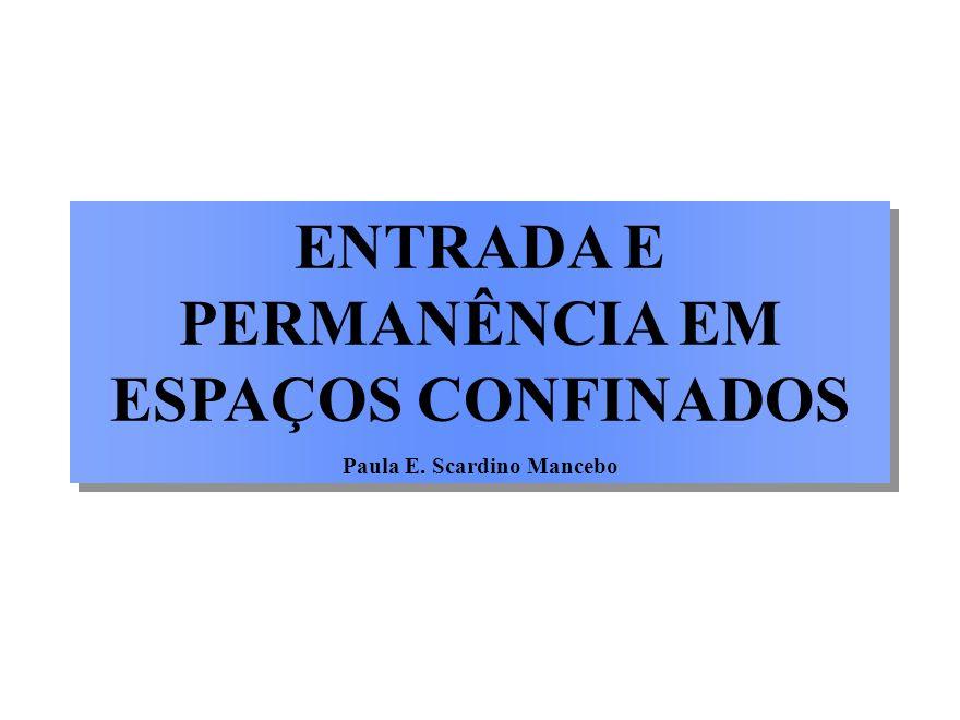 ENTRADA E PERMANÊNCIA EM ESPAÇOS CONFINADOS Paula E. Scardino Mancebo ENTRADA E PERMANÊNCIA EM ESPAÇOS CONFINADOS Paula E. Scardino Mancebo
