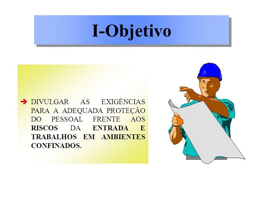 DIVULGAR AS EXIGÊNCIAS PARA A ADEQUADA PROTEÇÃO DO PESSOAL FRENTE AOS RISCOS DA ENTRADA E TRABALHOS EM AMBIENTES CONFINADOS. I-Objetivo