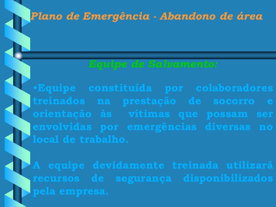 Plano de Emergência - Abandono de área Equipe de Salvamento: Equipe constituída por colaboradores treinados na prestação de socorro e orientação às ví