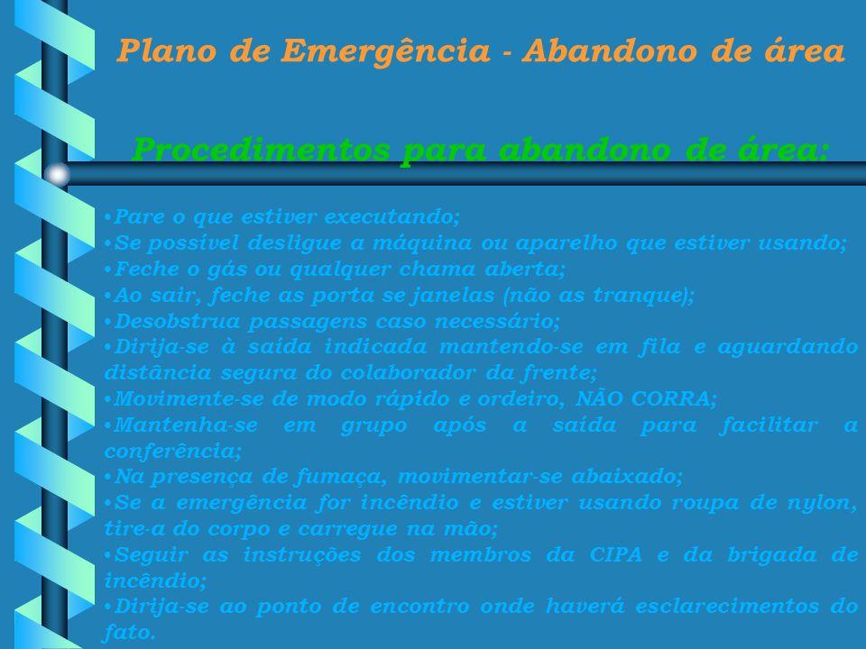 Plano de Emergência - Abandono de área Procedimentos para abandono de área: Pare o que estiver executando; Se possível desligue a máquina ou aparelho
