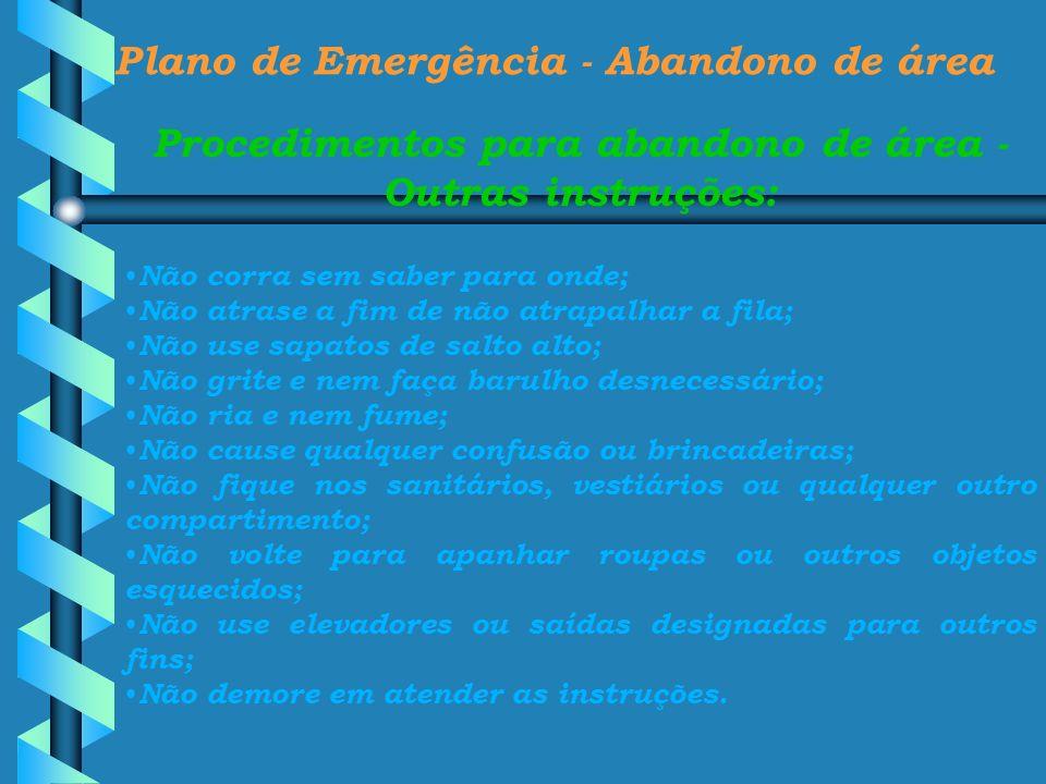 Plano de Emergência - Abandono de área Procedimentos para abandono de área - Outras instruções: Não corra sem saber para onde; Não atrase a fim de não