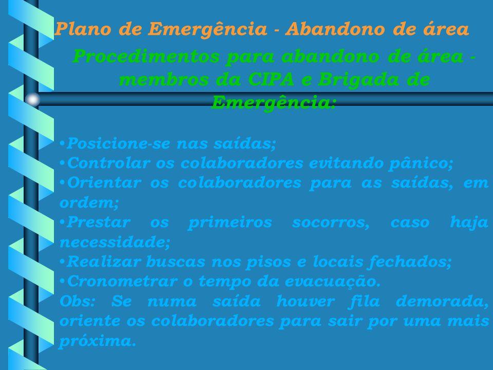 Plano de Emergência - Abandono de área Procedimentos para abandono de área - membros da CIPA e Brigada de Emergência: Posicione-se nas saídas; Control