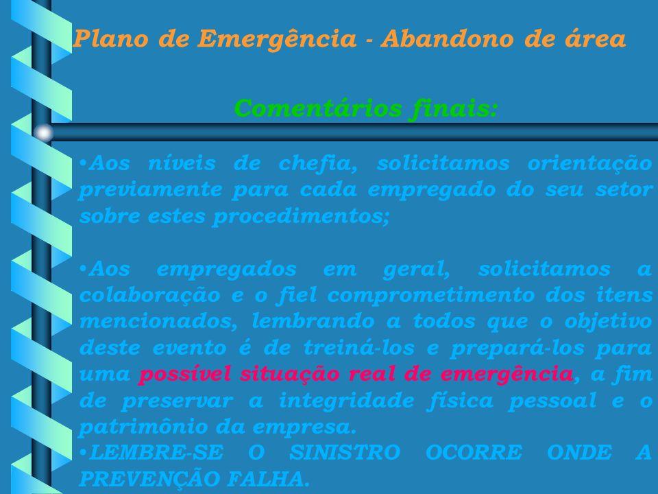 Plano de Emergência - Abandono de área Comentários finais: Aos níveis de chefia, solicitamos orientação previamente para cada empregado do seu setor s